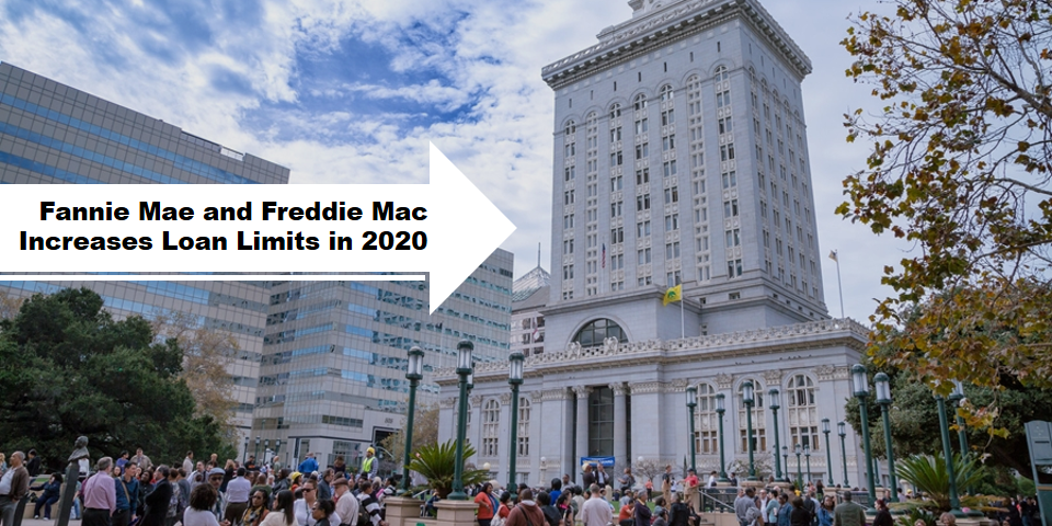 FANNIE MAE AND FREDDIE MAC INCREASES LOAN LIMITS IN 2020